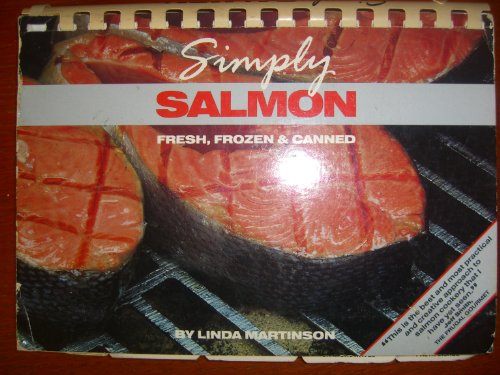 Simply Salmon: Fresh, Frozen and Canned: Martinson, Linda