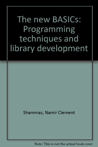 The new BASICs: Programming techniques and library development: Shammas, Namir Clement