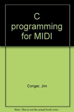 C Programming for Midi: Conger, Jim