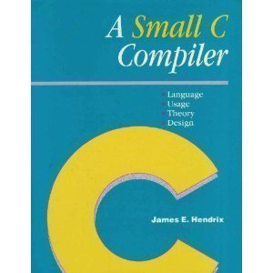 9780934375887: A Small C Compiler: Language, Usage, Theory, and Design