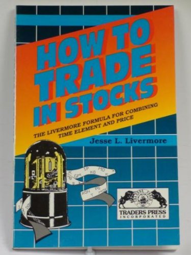 9780934380201: How to Trade in Stocks : the Livermore Formula for Combining Time Element