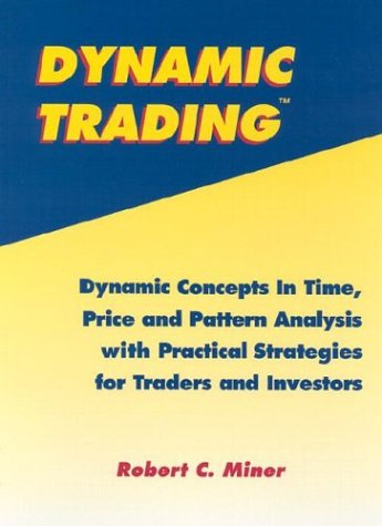 9780934380836: Dynamic Trading: Dynamic Concepts in Time, Price & Pattern Analysis With Practical Strategies for Traders & Investors