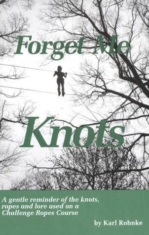 9780934387101: Forget Me Knots: All the Knots You Need to Know to Run a Ropes Course