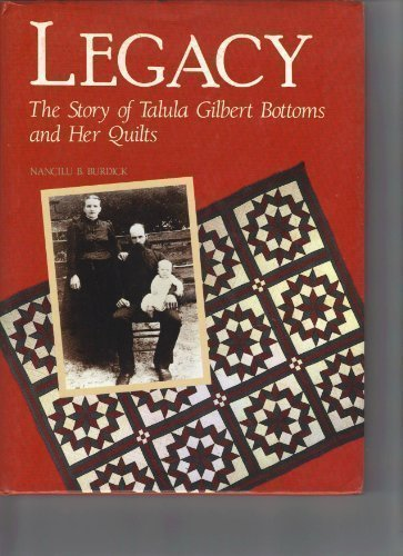 9780934395700: Legacy: The Story of Talula Gilbert Bottoms and Her Quilts