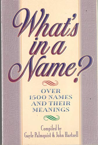 Whats in a Name?: Over 1500 Names and Their Meanings: Compiler-Gayle Palmquist; Compiler-John ...
