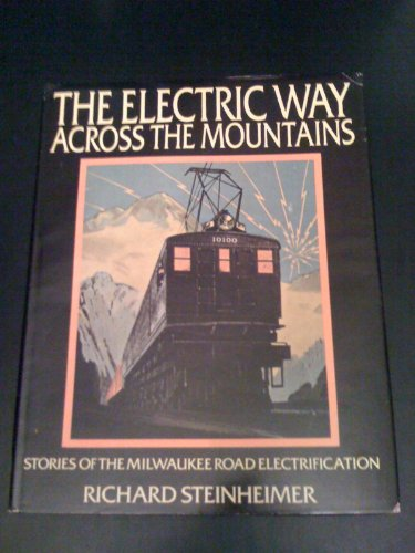 9780934406000: The Electric Way Across The Mountains: Stories Of The Milwaukee Road Electrification