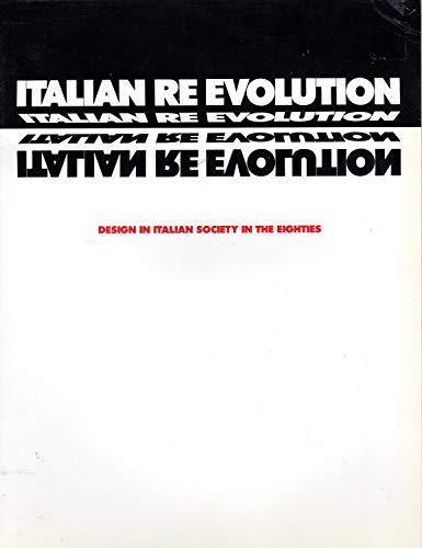 Italian re Evolution: Design in Italian Society in the Eighties: Sartogo, Piero; La Jolla Museum of...