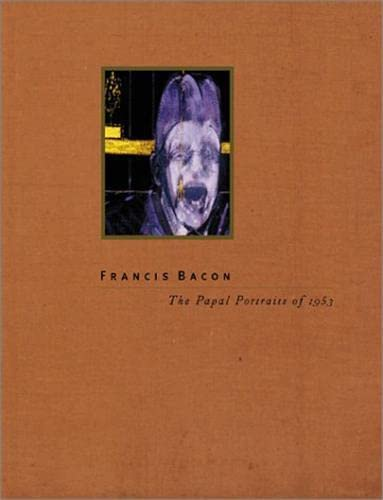 Francis Bacon: The Papal Portraits of 1953: Davies, Hugh; Bacon,