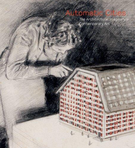 Automatic Cities: The Architectural Imaginary in Contemporary Art: Robin Clark; Giuliana Bruno