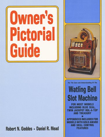 Owner's Pictorial Guide for the Care and Understanding of the Watling Bell Slot Machine (Owner...