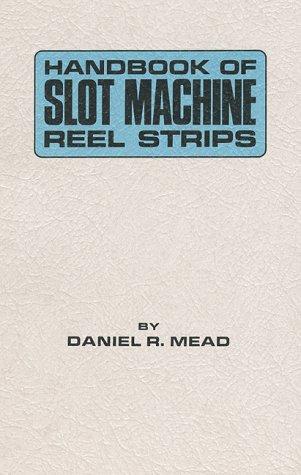 Handbook of slot machine reel strips: Mead, Daniel R
