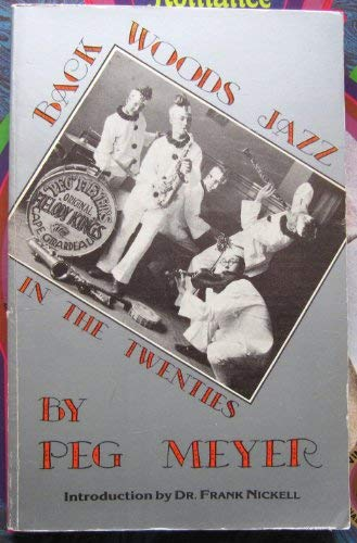 Backwoods Jazz in the Twenties (Signed): Meyer, Peg (Raymond F. Meyer); Frank Nickell, editor