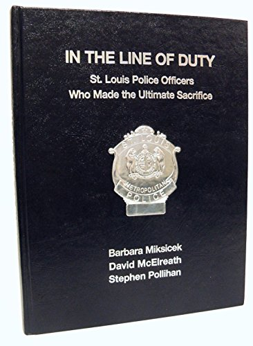 9780934426411: In the Line of Duty: St Louis Police Officers Who Made the Ultimate Sacrifice