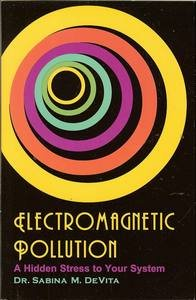 Electromagnetic Pollution: A Hidden Stress to Your System: Sabina M. DeVita