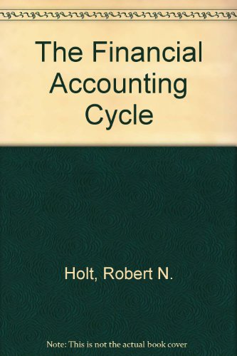 The Financial Accounting Cycle: Holt, Robert N.,