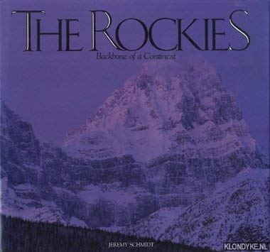 The Rockies Backbone of a Continent: Schmidt, Jeremy