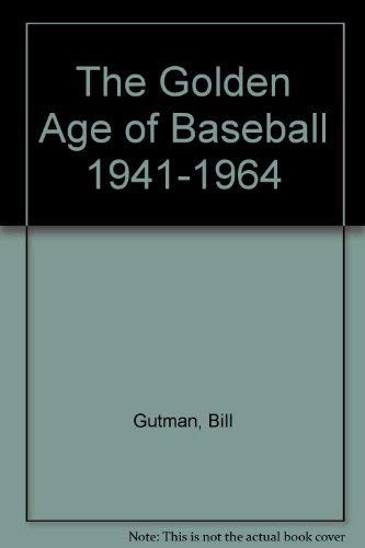 The Golden Age of Baseball 1941-1964 (0934429987) by Gutman, Bill