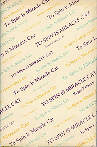 9780934438490: To Spin is Miracle Cat ( Poetry By Roger Zelazny )