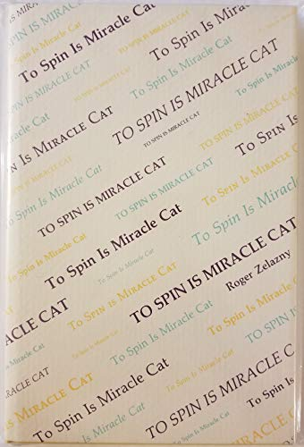 To Spin is Miracle Cat: Poems: Zelazny, Roger; Foreword