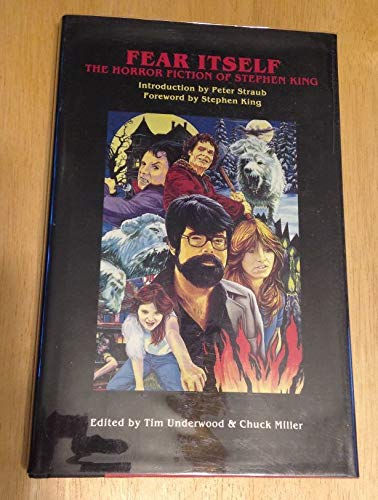 Fear Itself: The Horror Fiction of Stephen: Editor-Tim Underwood; Editor-Chuck