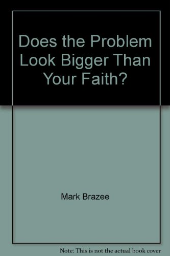Does the Problem Look Bigger Than Your Faith?