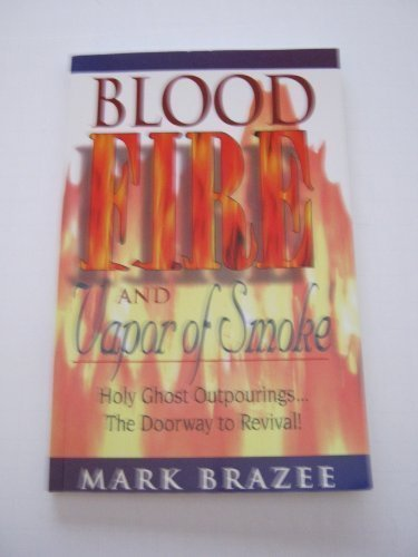 9780934445061: Blood Fire and Vapor of Smoke: Holy Ghost Outpourings...the Doorway to Revival!
