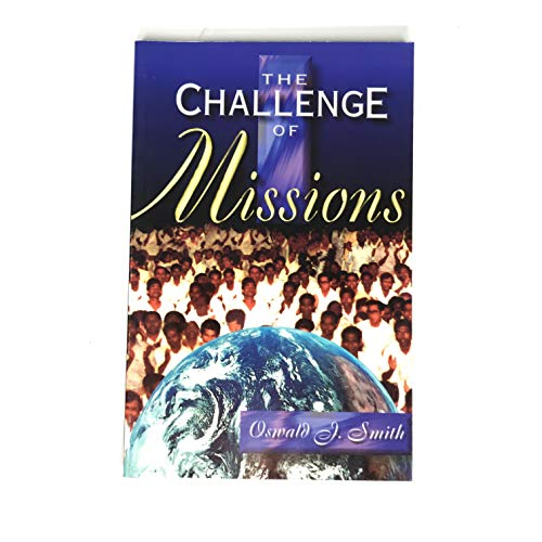 The Challenge of Missions: Smith, Oswald J.