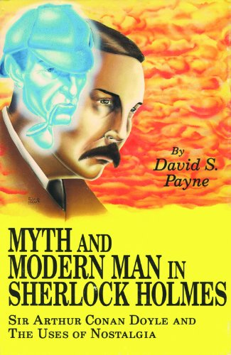 9780934468299: Myth and Modern Man in Sherlock Holmes: Sir Arthur Conan Doyle and the Uses of Nostalgia