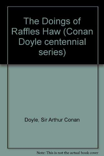 The Doings of Raffles Haw (Conan Doyle centennial series): Arthur Conan