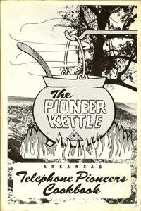 9780934474160: The Pioneer Kettle (Arkansas Telephone Pioneers Cookbook)