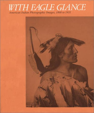 With Eagle Glance: American Indian Photographic Images, 1868-1931 (0934490392) by N. Scott Momaday