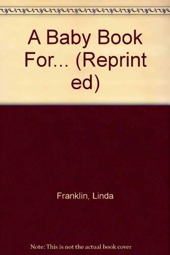 A Baby Book For. (Reprint ed): Franklin, Linda