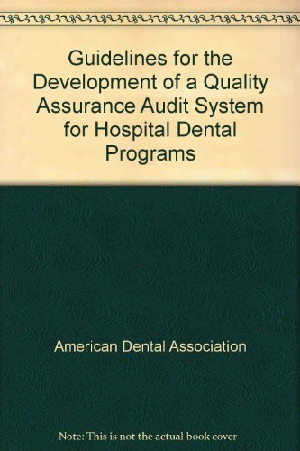 Guidelines for the Development of a Quality Assurance Audit System for Hospital Dental Programs (9780934510288) by American Dental Association