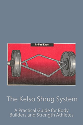 9780934523387: The Kelso Shrug System: A Practical Guide for Body Builders and Strength Athletes