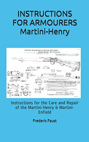 9780934523554: INSTRUCTIONS FOR ARMOURERS - MARTINI-HENRY: Instructions for Care and Repair of Martini Enfield