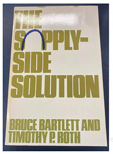 9780934540186: The Supply-Side Solution
