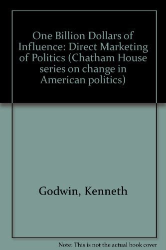 9780934540681: One Billion Dollars of Influence: Direct Marketing of Politics (Chatham House series on change in American politics)