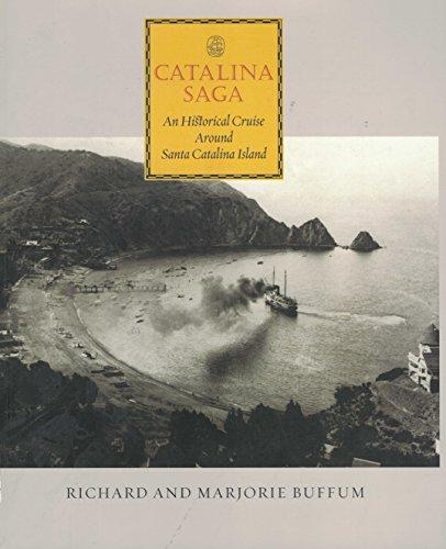 Catalina Saga. An Historical Cruise Around Santa Catalina Island: Buffum, Richard and Marjorie