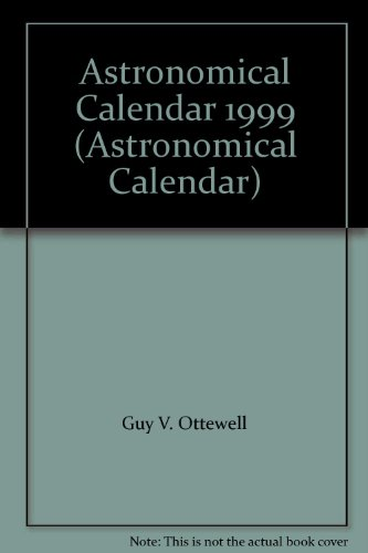 Astronomical Calendar 1999 (Astronomical Calendar): Guy V. Ottewell