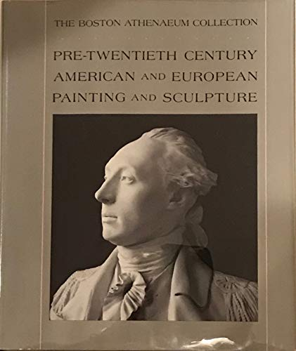 The Boston Athenaeum Collection: Pre-Twentieth-Century American and: Harding, Jonathan P.,