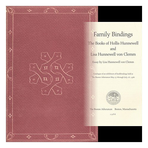 9780934552479: Family Bindings : the Books of Hollis Hunnewell and Lisa Hunnewell Von Clemm : Catalogue of an Exhibition of Bookbindings Held At the Boston Athenaeum May 27 through July 18, 1986 / Essay by Lisa Hunnewell Von Clemm