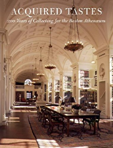 Acquired Tastes: 200 Years of Collecting for the Boston Athenaeum.; (exhibition publication)