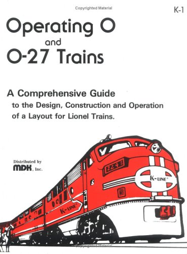 9780934580021: Operating 0 & 0-27 Trains: A Comprehensive Guide to the Design, Construction and Operation of a Layout for Lionel Trains
