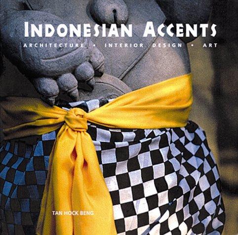 Indonesian Accents: Architecture, Interior Design, Art: Beng, Tan Hock