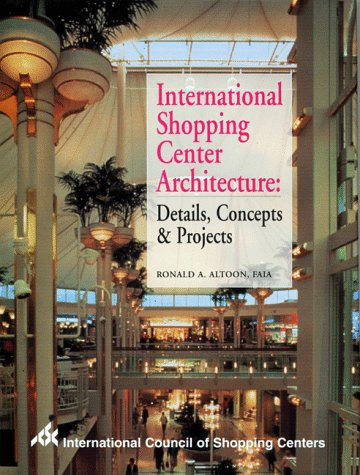 International Shopping Center Architecture: Details, Concepts &: Altoon, Ronald A.
