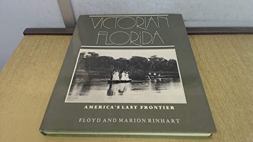 Victorian Florida : America's Last Frontier: Rinhart, Floyd, and Marion Rinhart