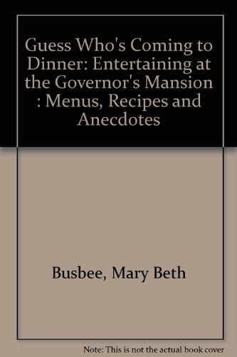 Guess Who's Coming to Dinner: Entertaining at the Governor's Mansion : Menus, Recipes and...
