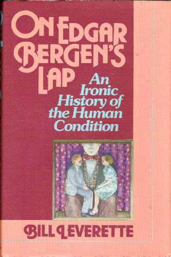 9780934601160: On Edgar Bergen's Lap: An Ironic History of the Human Condition