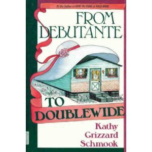 From Debutante to Doublewide: Schmook, Kathy Grizzard