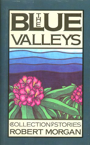 The Blue Valleys: A Collection of Stories: Robert Morgan